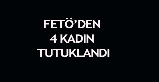 FETÖ'den 4 kadın tutuklandı