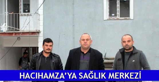 Hacıhamza'ya sağlık merkezi