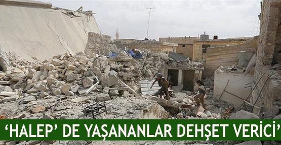 'Halep' de yaşananlar dehşet verici'