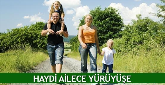 Haydi ailece yürüyüşe