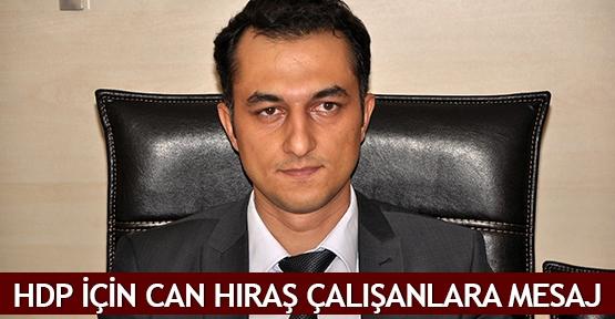 HDP için can hıraş çalışanlara mesaj