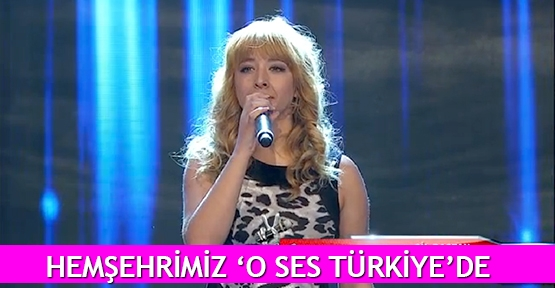 Hemşehrimiz 'O Ses Türkiye'de