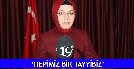 'Hepimiz bir Tayyibiz'
