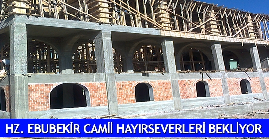 Hz. Ebubekir Camii hayırseverleri bekliyor