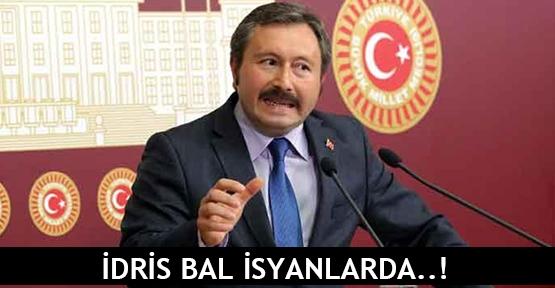İdris Bal isyanlarda..!
