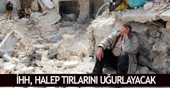 İHH, Halep Tırlarını uğurlayacak