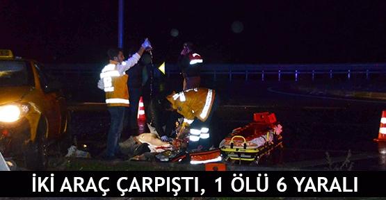 İki araç çarpıştı, 1 ölü 6 yaralı