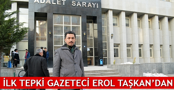 İlk tepki gazeteci Erol Taşkan'dan