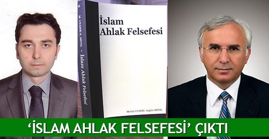 'İslam Ahlak Felsefesi' çıktı
