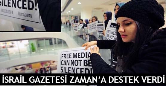 İsrail gazetesi Zaman'a destek verdi