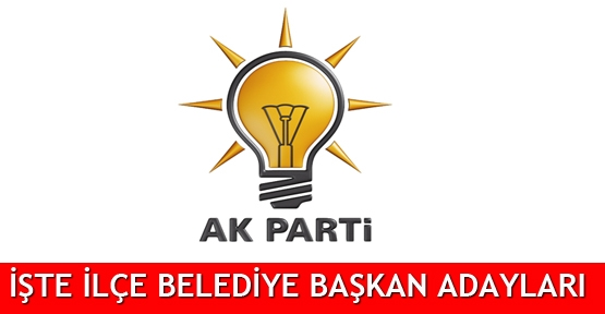 İşte AK Parti'nin ilçe belediye başkan adayları