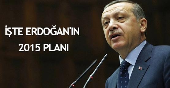 İşte Erdoğan'ın 2015 planı