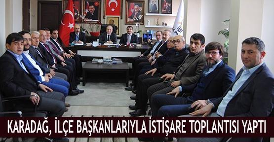 Karadağ, İlçe Başkanlarıyla istişare toplantısı yaptı