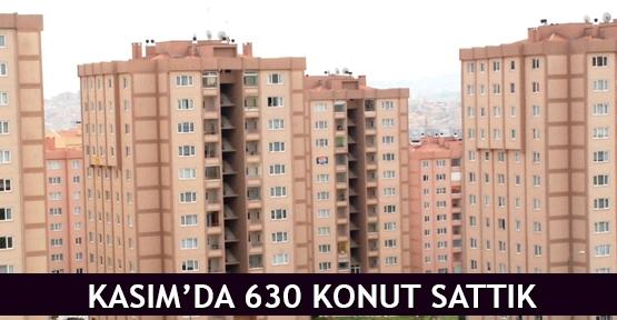 Kasım'da 630 konut sattık
