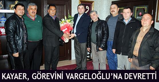 Kayaer, Görevini Vargeloğlu'na Devretti