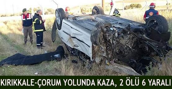 Kırıkkale-Çorum yolunda kaza, 2 ölü 6 yaralı