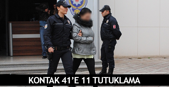 Kontak 41'e 11 tutuklama