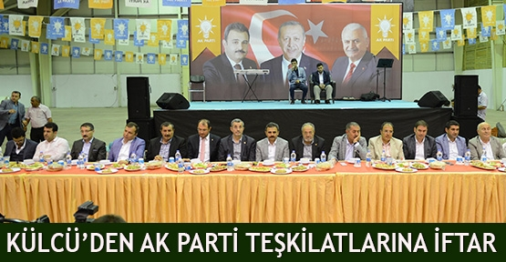 Külcü'den AK Parti Teşkilatlarına iftar
