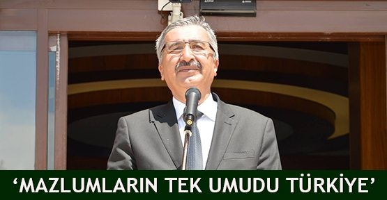 'Mazlumların tek umudu Türkiye'
