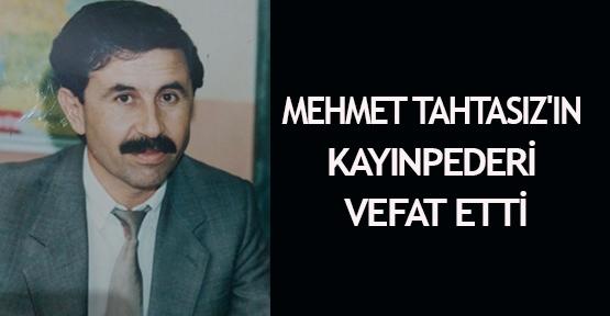 Mehmet Tahtasız'ın kayınpederi vefat etti