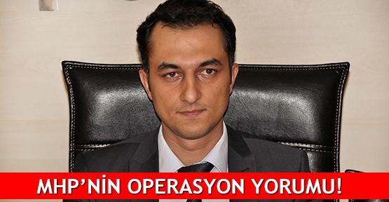 MHP'nin operasyon yorumu!