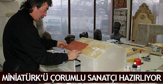 Miniatürk'ü Çorumlu sanatçı hazırlıyor