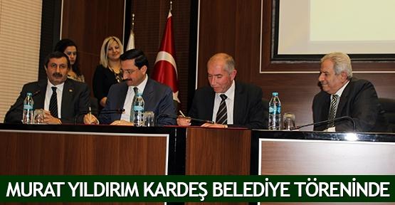 Murat Yıldırım kardeş belediye töreninde