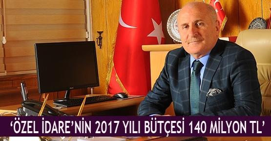 'Özel İdare'nin 2017 yılı bütçesi 140 milyon TL'