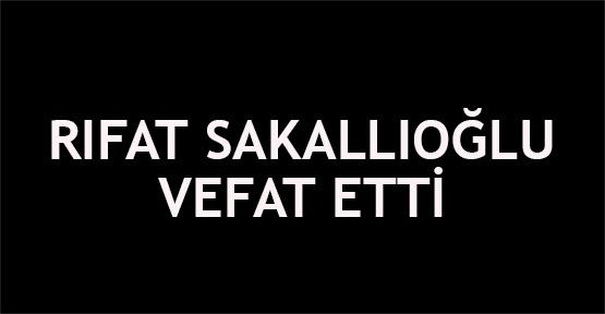 Rıfat Sakallıoğlu vefat etti