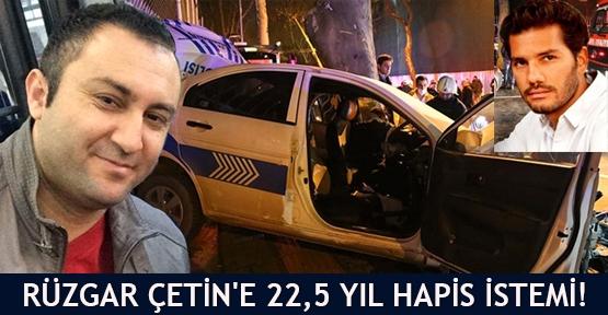 Rüzgar Çetin'e 22,5 yıl hapis istemi!