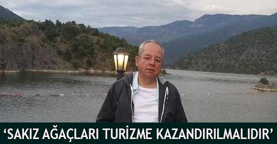 'Sakız Ağaçları Turizme Kazandırılmalıdır'