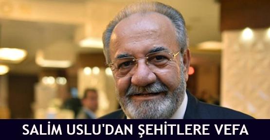 Salim Uslu'dan şehitlere vefa