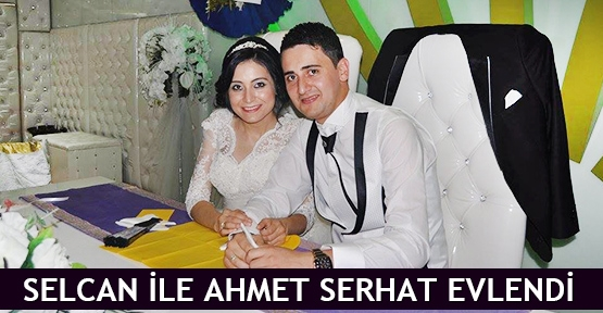 Selcan ile Ahmet Serhat evlendi