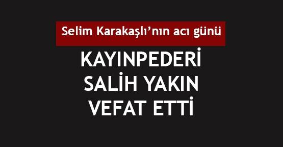 Selim Karakaşlı'nın kayınpederi vefat etti