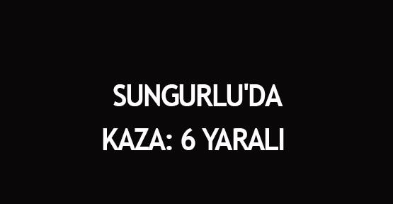 Sungurlu'da kaza: 6 yaralı