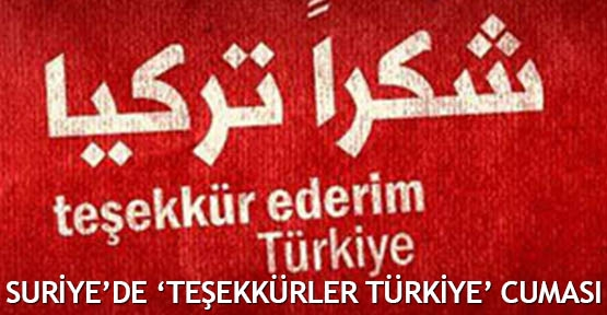 Suriye'de 'Teşekkürler Türkiye' Cuması
