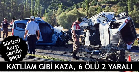 Sürücü karşı şeride geçti  Katliam gibi kaza, 6 ölü 2 yaralı