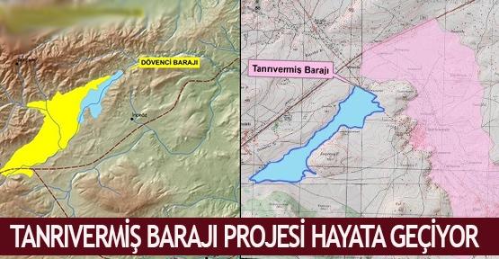 Tanrıvermiş Barajı projesi hayata geçiyor