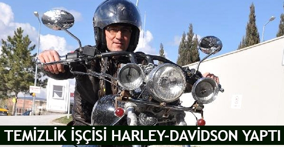 Temizlik işçisi Harley-Davidson yaptı