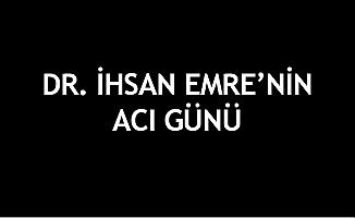 Dr. İhsan Emre'nin acı günü