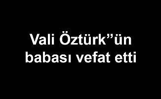 Vali Öztürk'ün babası vefat etti