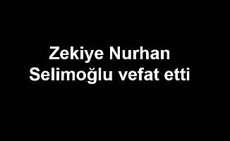 Zekiye Nurhan Selimoğlu vefat etti