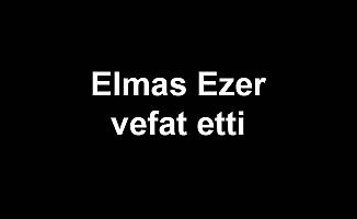 Elmas Ezer vefat etti
