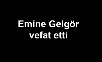 Emine Gelgör vefat etti