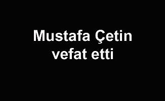 Mustafa Çetin vefat etti
