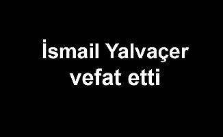 İsmail Yalvaçer vefat etti