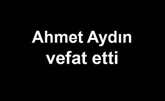 Ahmet Aydın vefat etti