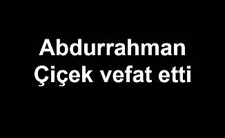Abdurrahman Çiçek vefat etti