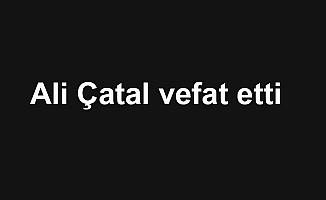 Ali Çatal vefat etti