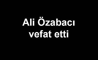 Ali Özabacı vefat etti